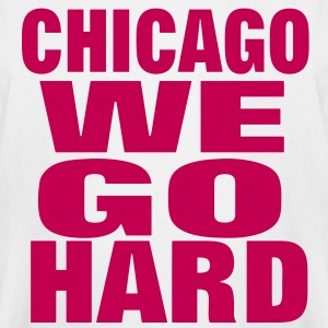 CHICAGO WE GO HARD T-Shirts - Men's Tall T-Shirt