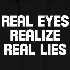 real eyes realize real lies Hoodies