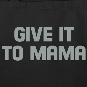 give it to mama Bags  - Eco-Friendly Cotton Tote