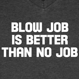 blow job is better than no job T-Shirts - Men's V-Neck T-Shirt by Canvas