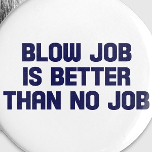 blow job is better than no job Buttons - Small Buttons