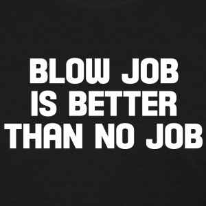 blow job is better than no job Women's T-Shirts - Women's T-Shirt
