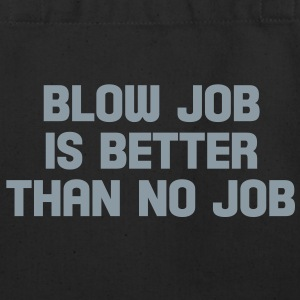 blow job is better than no job Bags  - Eco-Friendly Cotton Tote
