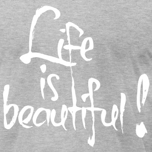 Life is beautiful! T-Shirts - Men's T-Shirt by American Apparel
