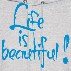 Life is beautiful! Hoodies