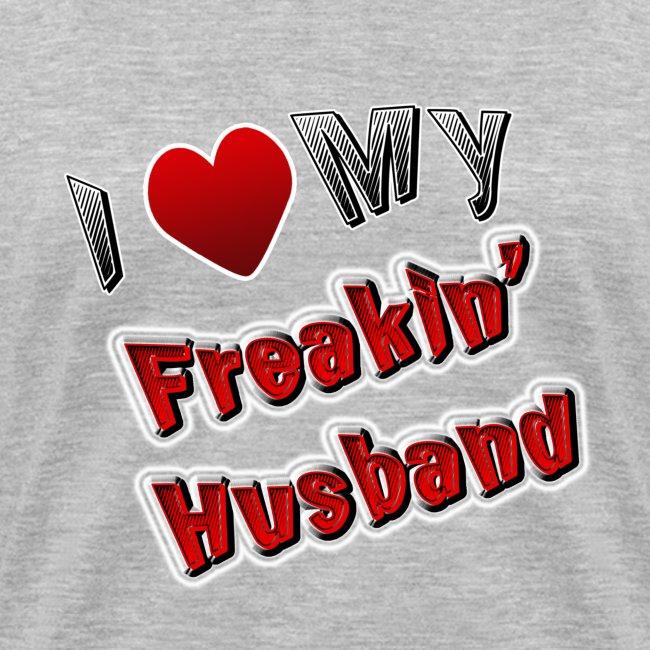 I Love My Freakin Husband. TM Ladies Shirt