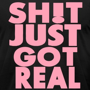 SHIT JUST GOT REAL T-Shirts - Men's T-Shirt by American Apparel