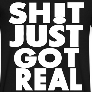 SHIT JUST GOT REAL T-Shirts - Men's V-Neck T-Shirt by Canvas