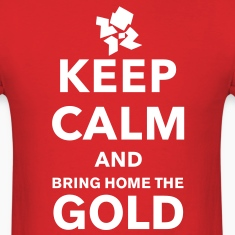 Keep Calm and Bring Home The Gold!