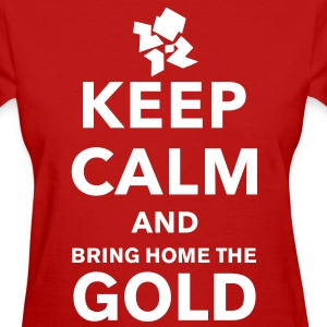 Keep Calm and Bring Home The Gold! - Women's T-Shirt