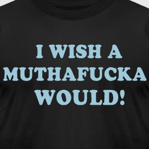 I WISH A MUTHAFUCKA WOULD! - Men's T-Shirt by American Apparel