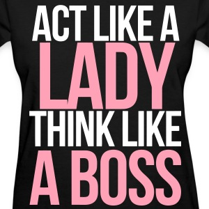 Act Like A Lady Think Like A Boss Women's T-Shirts - Women's T-Shirt