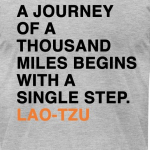A JOURNEY OF A THOUSAND MILES BEGINS WITH A SINGLE STEP. LAO-TZU T-Shirts - Men's T-Shirt by American Apparel