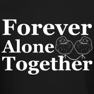 Forever Alone Together Long Sleeve Shirts - Crewneck Sweatshirt