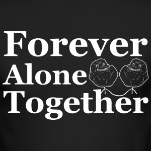 Forever Alone Together Long Sleeve Shirts - Men's Long Sleeve T-Shirt by Next Level