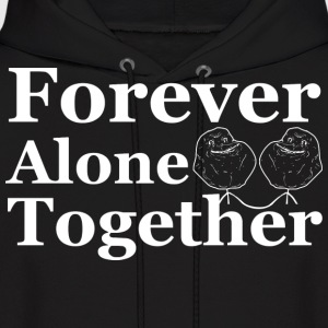 Forever Alone Together Hoodies - Men's Hoodie