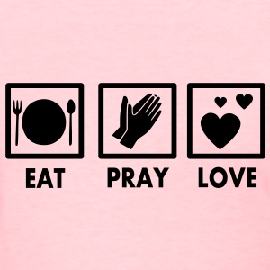Eat Pray Love Design Women's T-Shirts - Women's T-Shirt