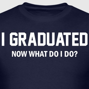 I Graduated. Now what do I do?  T-Shirts - Men's T-Shirt