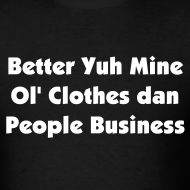 Design ~ BETTER YUH MINE OL' CLOTHES DAN PEOPLE BUSINESS - IZATRINI.com