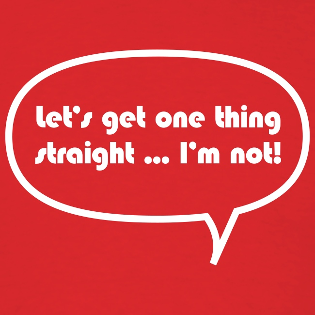 Let's get one thing straight... - T-shirt
