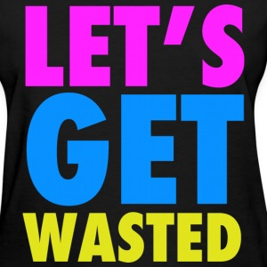 Let's Get Wasted Neon Party Design Women's T-Shirts - Women's T-Shirt