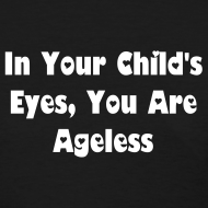 Design ~ In Your Child's Eyes, You Are Ageless