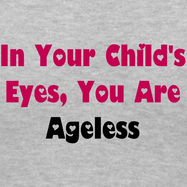 In Your Child's Eyes, You Are Ageless