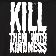 Design ~ Kill them With Kindness