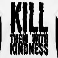 Design ~ Kill them With Kindness