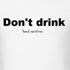 don't drink Hand Sanitizer  - Men's T-Shirt