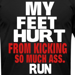 MY FEET HURTS FROM KICKING SO MUCH ASS. T-Shirts - Men's T-Shirt by American Apparel