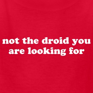 Not the droid you are looking for - kid's - Kids' T-Shirt