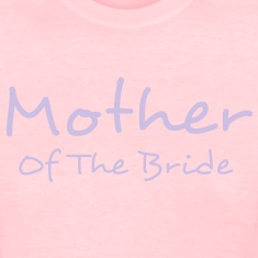 Mother of The Bride Tee Shirt Top