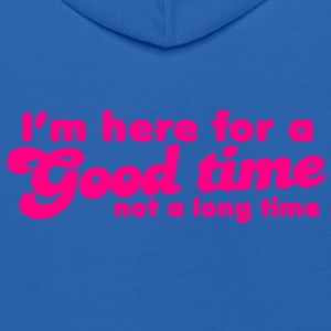 I'm here for a GOOD TIME not a long TIME!  Sweatshirts - Kids' Hoodie