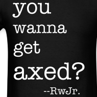 Design ~ You wanna get axed?!?!?!