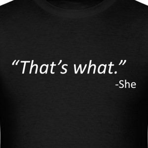 That's what. -She (that's what she said) - Men's T-Shirt