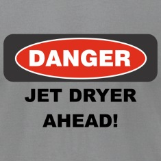 Danger Jet Dryer Ahead