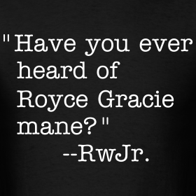 Design ~ Heard of Royce Gracie mane?