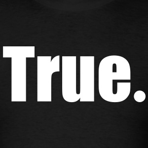True. T-Shirts - Men's T-Shirt