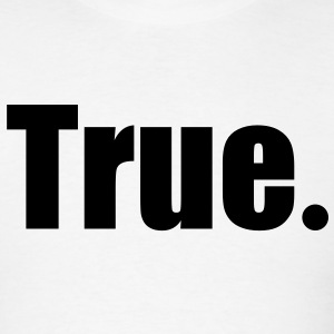 True. Tee - Men's T-Shirt