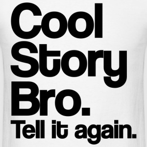 Cool Story Bro Tell It Again Black Design T-Shirts - Men's T-Shirt