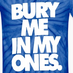BURY ME IN MY ONES. T-Shirts
