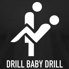 Drill Baby Drill T-Shirts