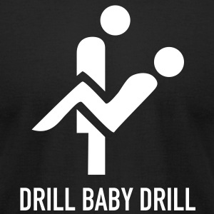 Drill Baby Drill T-Shirts - Men's T-Shirt by American Apparel