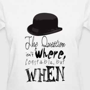 Inspector Spacetime: The Question Isn't Where, Constable, But When. - Women's T-Shirt