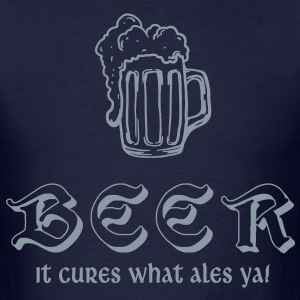 Beer - It Cures What Ales Ya! - Men's T-Shirt