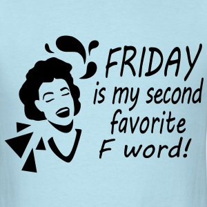 Friday is my second favorite F word! T-Shirts - Men's T-Shirt