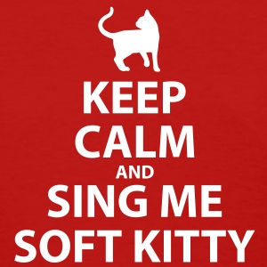Keep calm and sing me soft kitty - Women's T-Shirt