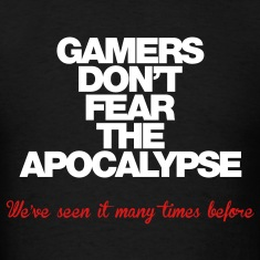 Gamers don't fear the Apocalypse