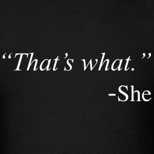 That's What She Said Funny Quote Design T-Shirts - Men's T-Shirt